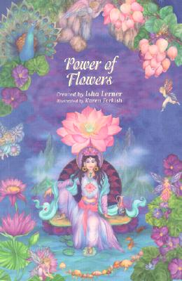The Power of Flowers: Healing Body and Soul Through the Art and Mysticism of Nature - Lerner, Isha, and Forkish, Karen (Illustrator)