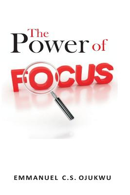 The Power of Focus - Ojukwu, Emmanuel