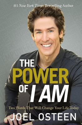 The Power of I Am: Two Words That Will Change Your Life Today - Osteen, Joel