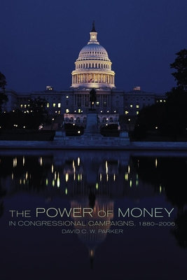 The Power of Money in Congressional Campaigns, 1880-2006 - Parker, David C W