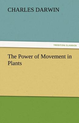 The Power of Movement in Plants - Darwin, Charles, Professor