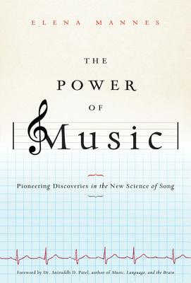 The Power of Music: Pioneering Discoveries in the New Science of Song - Mannes, Elena, and Patel, Aniruddh D, Professor (Foreword by)