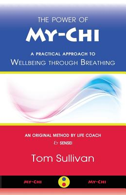The Power of My-Chi: A Practical Approach to Wellbeing Through Breathing - Sullivan, Tom