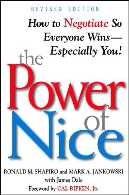 The Power of Nice: How to Negotiate So Everyone Wins-Especially You! - Shapiro, Ronald M, Esq., and Jankowski, Mark A, Esq., and Dale, Jim