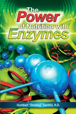 The Power of Nutrition with Enzymes - Santillo Nd, Humbart Smokey, and Vartabedian Drph, Roy E (Foreword by), and Herman, Kate (Editor)