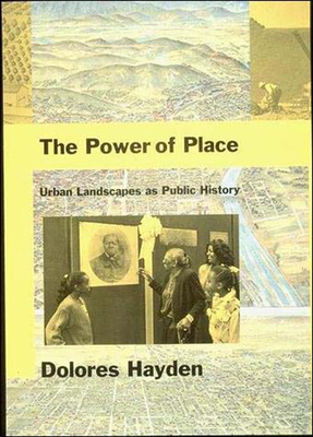 The Power of Place: Urban Landscapes as Public History - Hayden, Dolores, Professor