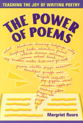 The Power of Poems: Teaching the Joy of Writing Poetry - Ruurs, Margriet