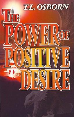 The Power of Positive Desire - Osborn, T L
