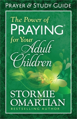The Power of Praying for Your Adult Children: Prayer and Study Guide - Omartian, Stormie