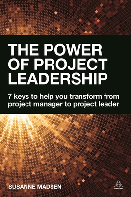The Power of Project Leadership: 7 Keys to Help You Transform from Project Manager to Project Leader - Madsen, Susanne