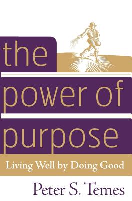 The Power of Purpose: Living Well by Doing Good - Temes, Peter S