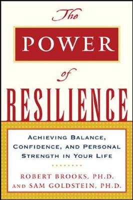 The Power of Resilience - Goldstein, Sam, Ph.D., and Brooks, Robert B