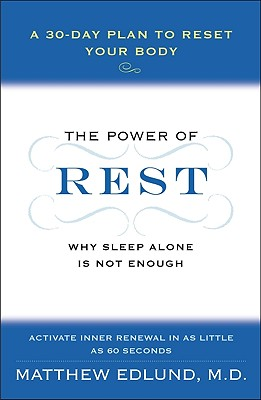 The Power of Rest: Why Sleep Alone Is Not Enough: A 30-Day Plan to Reset Your Body - Edlund, Matthew, M.D.