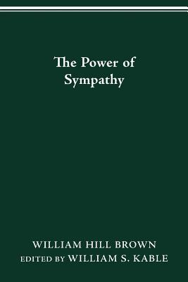 The Power of Sympathy - Brown, William Hill, and Kable, William S (Editor)
