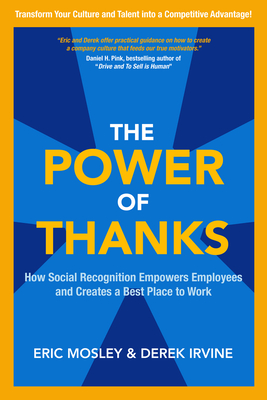 The Power of Thanks: How Social Recognition Empowers Employees and Creates a Best Place to Work - Mosley, Eric, and Irvine, Derek