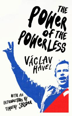 The Power of the Powerless - Havel, Vaclav, and Snyder, Timothy (Introduction by)