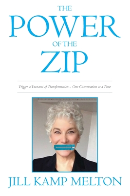 The Power of the Zip: Trigger a Tsunami of Transformation One Conversation at a Time - Melton, Jill Kamp