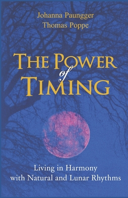 The Power of Timing: Living in Harmony with Natural and Lunar Cycles - Poppe, Thomas, and Paungger, Johanna