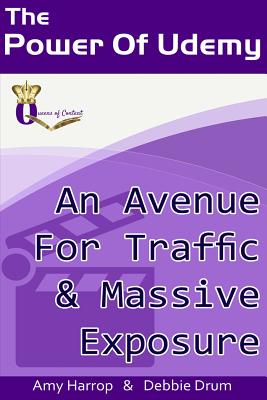 The Power of Udemy: An Avenue for Traffic & Massive Exposure - Harrop, Amy, and Drum, Debbie