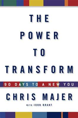 The Power to Transform: 90 Days to a New You - Majer, Chris, and Brant, John