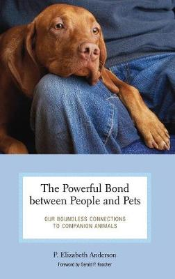 The Powerful Bond Between People and Pets: Our Boundless Connections to Companion Animals - Anderson, P Elizabeth