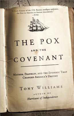 The Pox and the Covenant: Mather, Franklin, and the Epidemic That Changed America's Destiny - Williams, Tony
