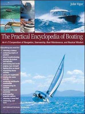 The Practical Encyclopedia of Boating: An A-Z Compendium of Seamanship, Boat Maintenance, Navigation, and Nautical Wisdom - Vigor, John