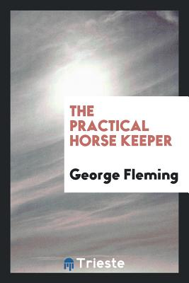 The Practical Horse Keeper - Fleming, George