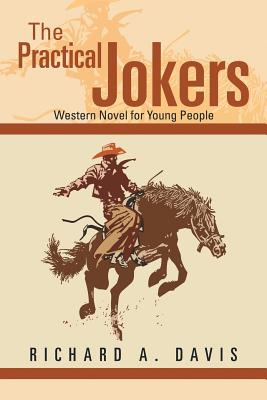 The Practical Jokers: Western Novel for Young People - Davis, Richard A