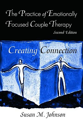 The Practice of Emotionally Focused Couple Therapy: Creating Connection - Johnson, Susan M, Edd