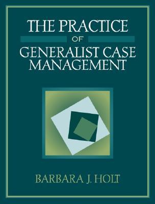 The Practice of Generalist Case Management - Holt, Barbara J