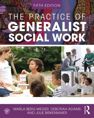 The Practice of Generalist Social Work - Berg-Weger, Marla, and Adams, Deborah, and Birkenmaier, Julie