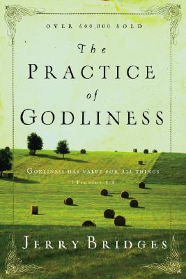 The Practice of Godliness: Godliness Has Value for All Things 1 Timothy 4:8 - Bridges, Jerry