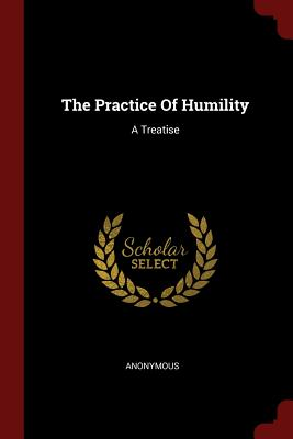 The Practice of Humility: A Treatise - Anonymous