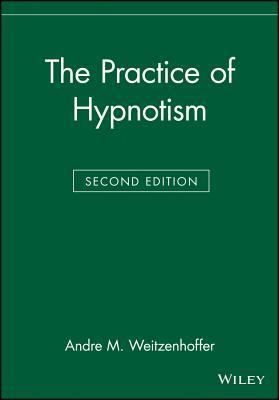 The Practice of Hypnotism - Weitzenhoffer, Andre M