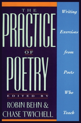 The Practice of Poetry: Writing Exercises from Poets Who Teach - Behn, Robin (Editor), and Twichell, Chase (Editor), and Twitchell, Chase