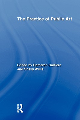 The Practice of Public Art - Cartiere, Cameron (Editor)