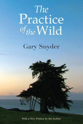 The Practice of the Wild - Snyder, Gary