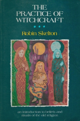 The Practice of Witchcraft - Skelton, Robin