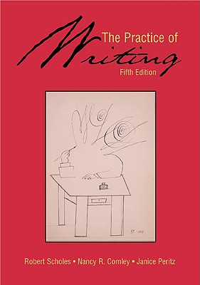 The Practice of Writing - Scholes, Robert E, and Peritz, Janice, and Comley, Nancy R