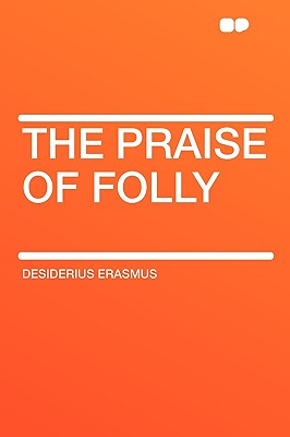 The Praise of Folly - Erasmus, Desiderius