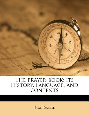 The prayer-book : its history, language, and contents - Daniel, Evan