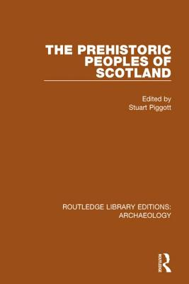 The Prehistoric Peoples of Scotland - Piggott, Stuart (Editor)