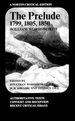 The Prelude: 1799, 1805, 1850 - Wordsworth, William, and Abrams, M H (Editor), and Gill, Stephen (Editor)