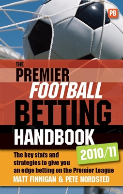 The Premier Football Betting Handbook: The Key Stats and Strategies to Give You an Edge Betting on the Premier League - Finnigan, Matt, and Nordsted, Pete