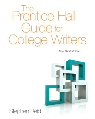 The Prentice Hall Guide for College Writers - Reid, Stephen