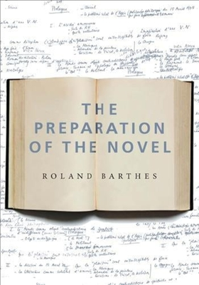 The Preparation of the Novel: Lecture Course and Seminars at the College de France (1978-1979 and 1979-1980) - Barthes, Roland, Professor, and Briggs, Kate (Translated by)