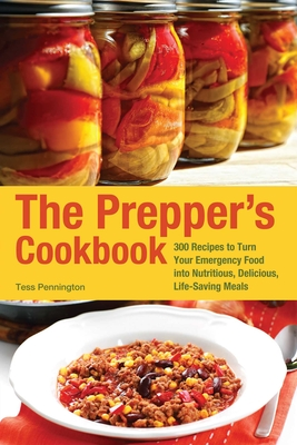 The Prepper's Cookbook: 365 Recipes to Turn Your Emergency Food Into Nutritious, Delicious, Life-Saving Meals - Pennington, Tess