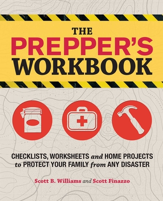 The Prepper's Workbook: Checklists, Worksheets, and Home Projects to Protect Your Family from Any Disaster - Williams, Scott B., and Finazzo, Scott