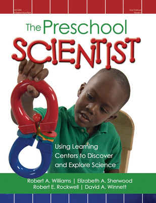 The Preschool Scientist: Using Learning Centers to Discover and Explore Science - Williams, Robert, Edd